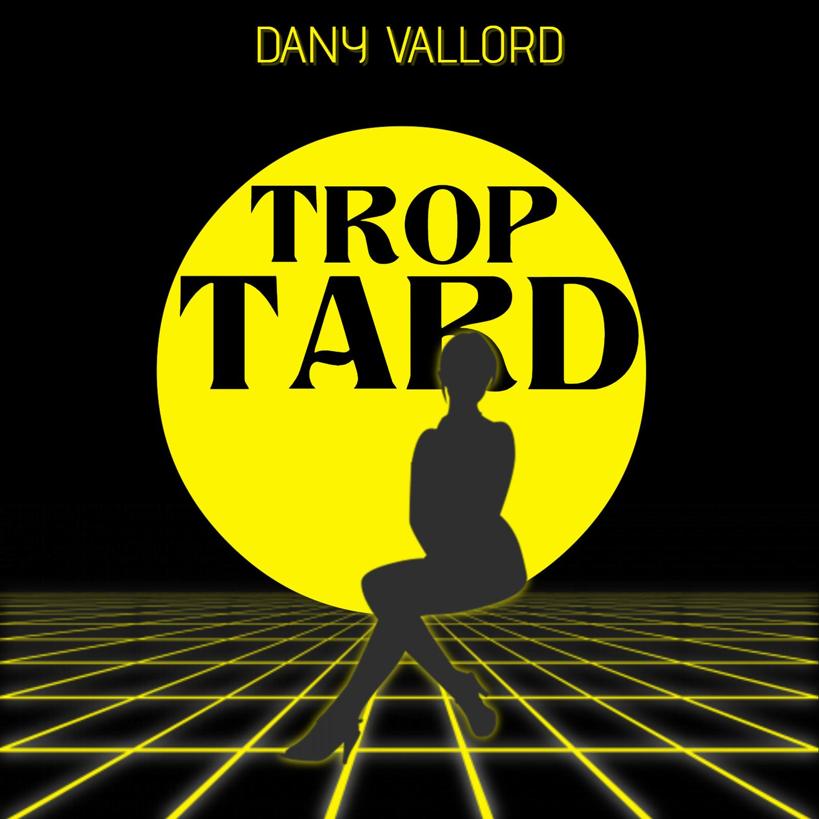 Dany Vallord - Trop tard