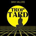 Dany Valord - Trop tard